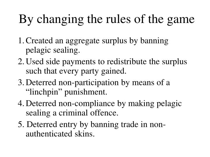 By changing the rules of the game