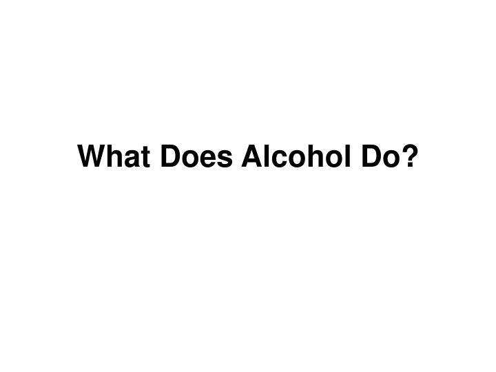 what does alcohol do n.
