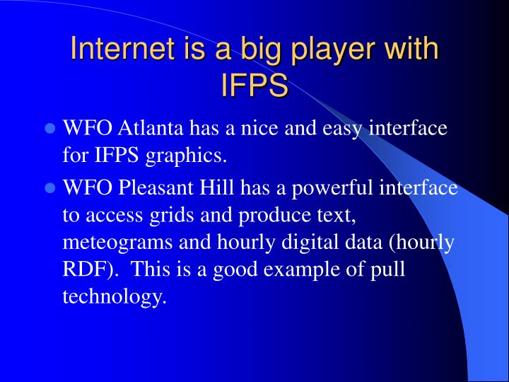 Internet is a big player with IFPS