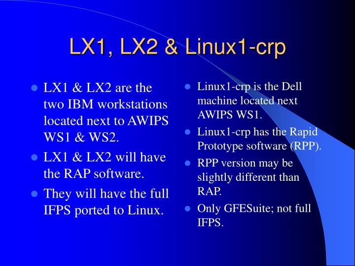 LX1 & LX2 are the two IBM workstations located next to AWIPS WS1 & WS2.