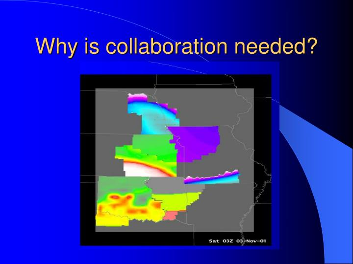 Why is collaboration needed?