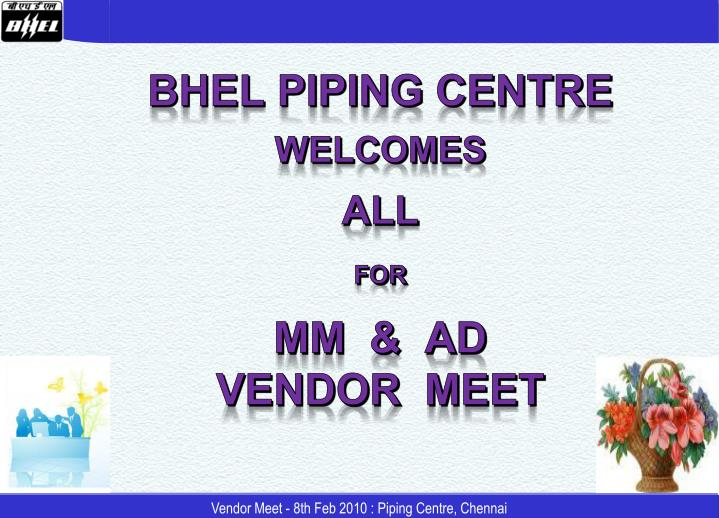Bhel piping centre welcomes all for mm ad vendor meet