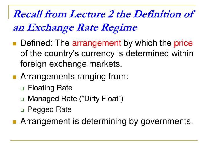 Recall from lecture 2 the definition of an exchange rate regime