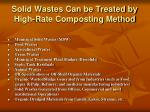 s olid wastes can be treated by high rate composting method