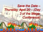 save the date thursday april 20 day 3 of the mega conference