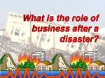 what is the role of business after a disaster