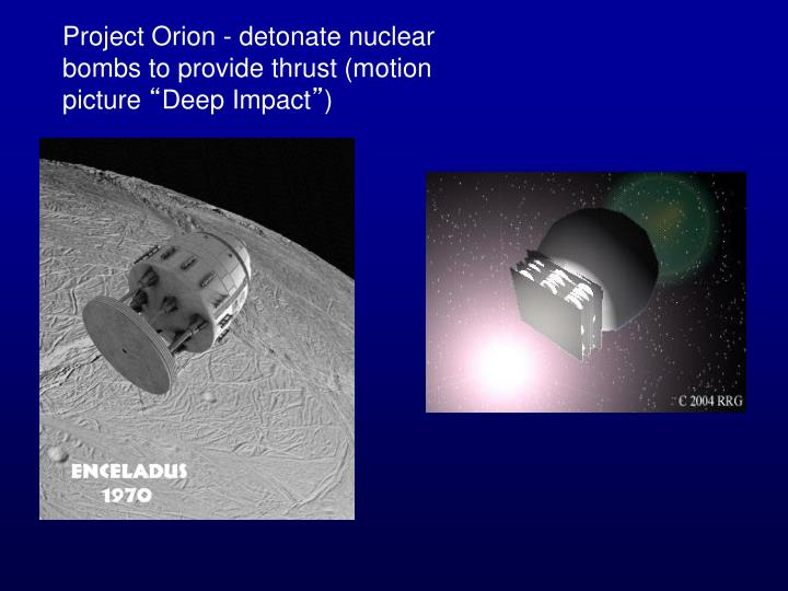 Project Orion - detonate nuclear bombs to provide thrust (motion picture