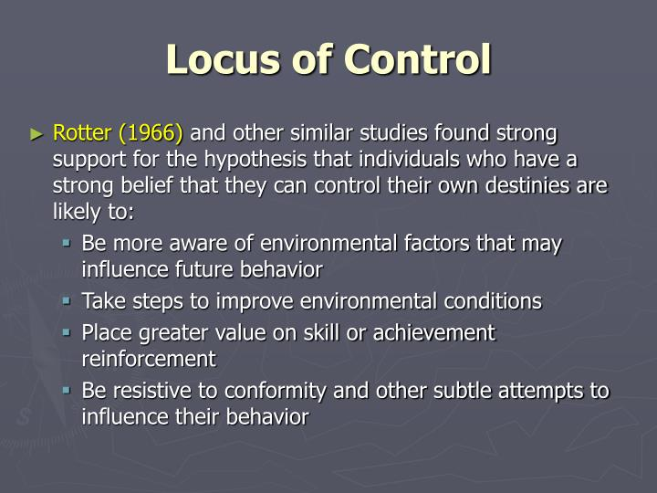 locus of control essay Locus of control is what people perceive what their everyday outcomes will be locus of control is considered to be an important aspect of personality within psychology the concept was developed originally julian rotter in the 1950s (rotter, 1966.