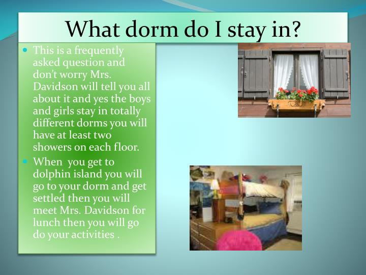 What dorm do I stay in?