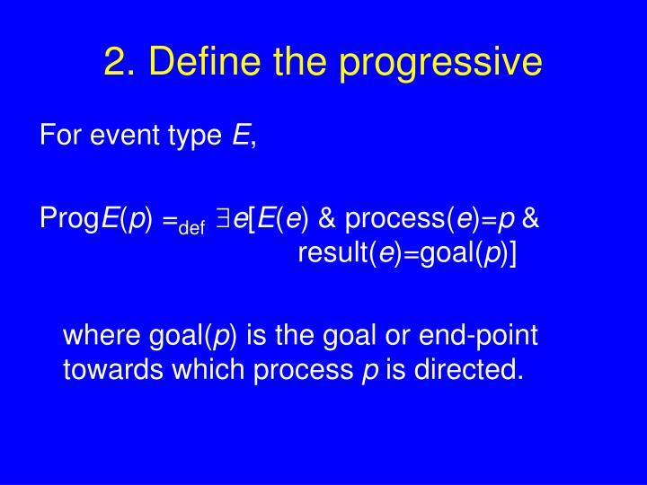 2. Define the progressive