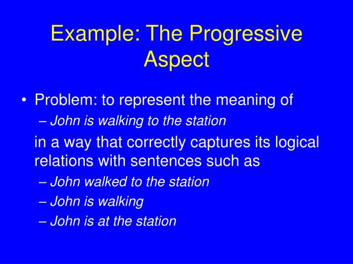 Example: The Progressive Aspect