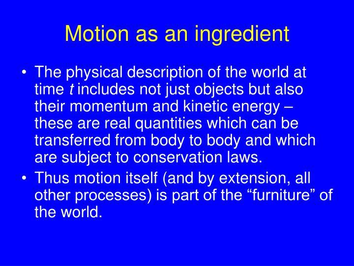 Motion as an ingredient