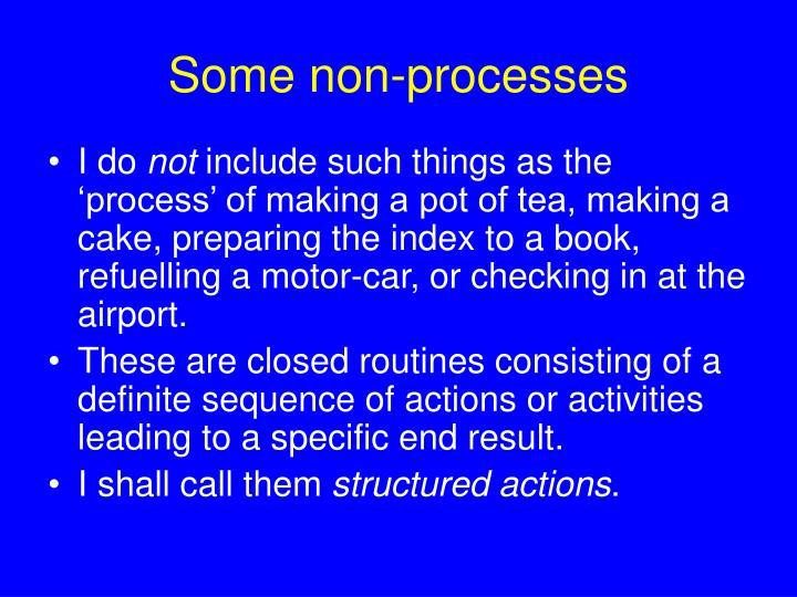 Some non-processes