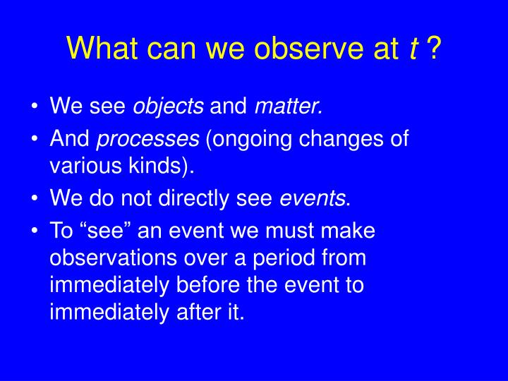 What can we observe at