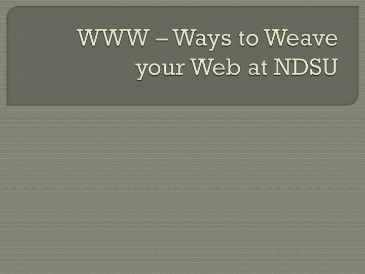 Www ways to weave your web at ndsu