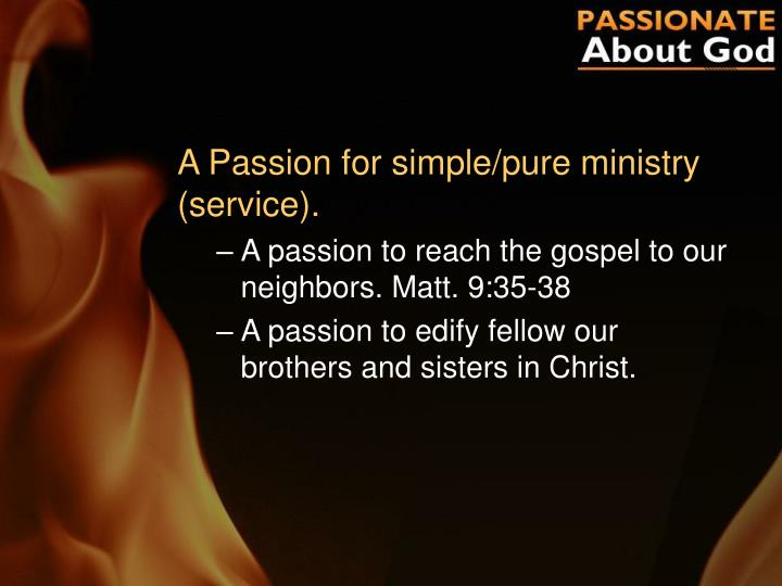 A Passion for simple/pure ministry (service).