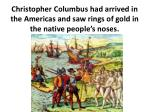 christopher columbus had arrived in the americas and saw rings of gold in the native people s noses