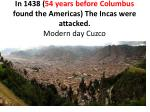 in 1438 54 years before columbus found the americas the incas were attacked modern day cuzco
