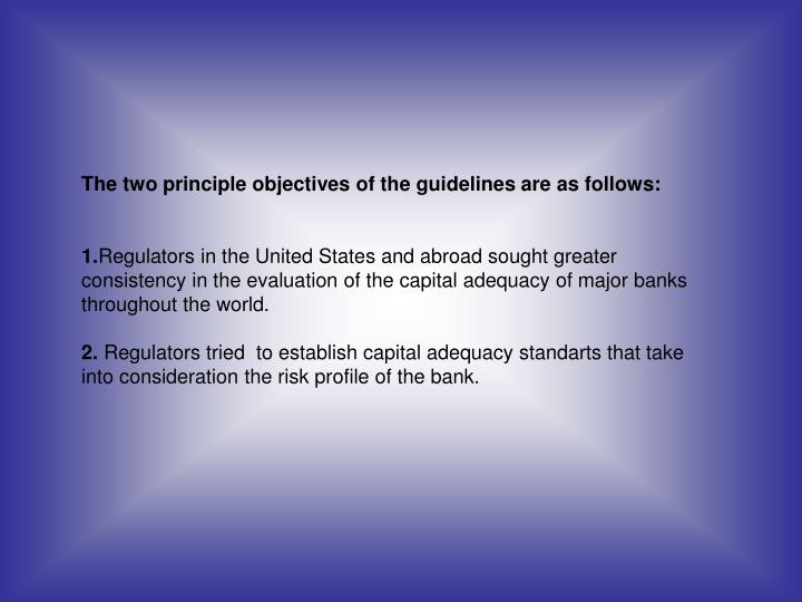 The two principle objectives of the guidelines are as follows: