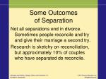 some outcomes of separation