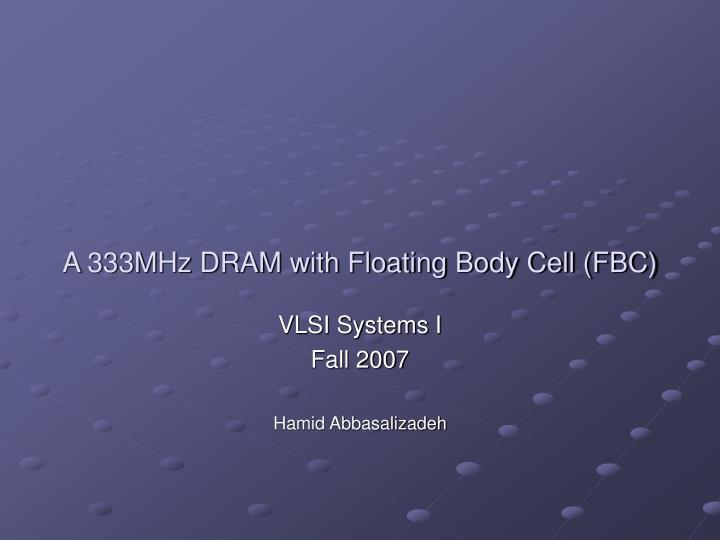 A 333mhz dram with floating body cell fbc