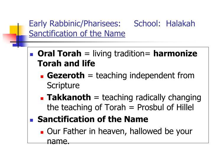 Early Rabbinic/Pharisees:     School:  Halakah