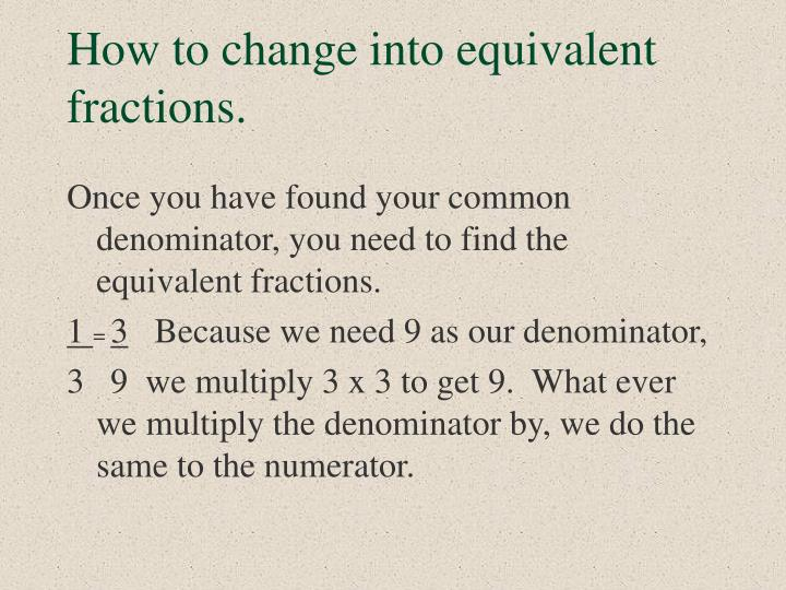 How to change into equivalent fractions.