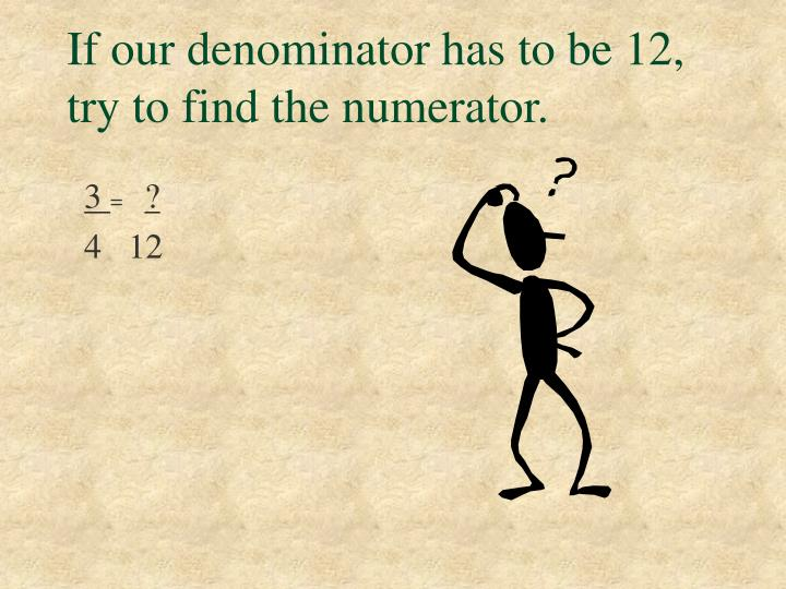 If our denominator has to be 12, try to find the numerator.