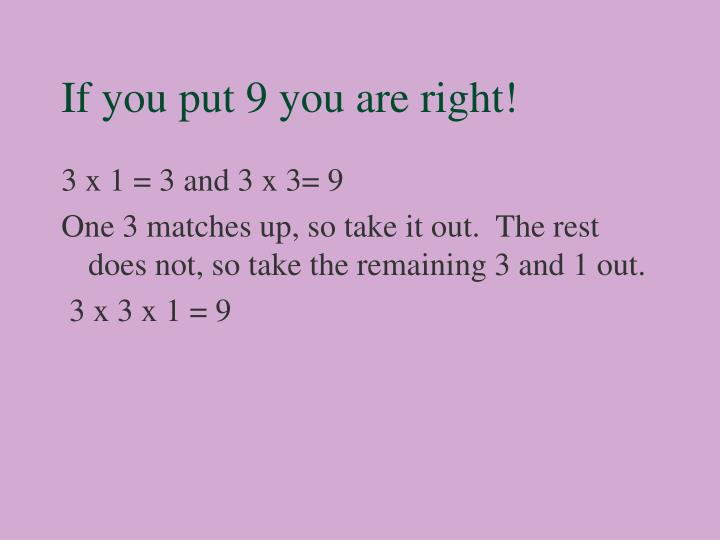 If you put 9 you are right!