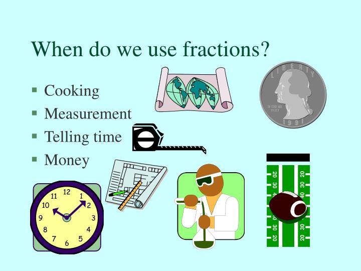 When do we use fractions