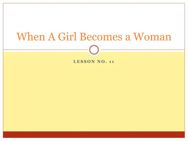 when a girl becomes a woman n.