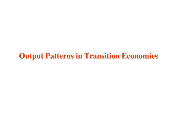 output patterns in transition economies n.