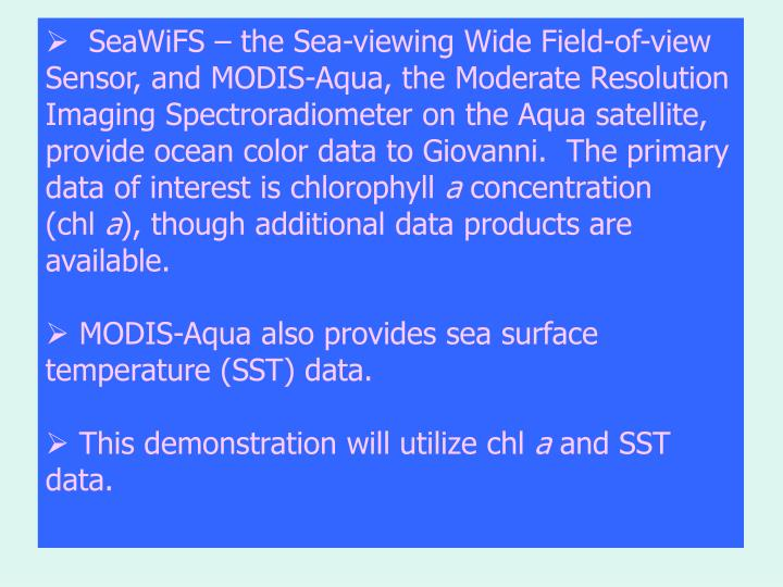 SeaWiFS – the Sea-viewing Wide Field-of-view Sensor, and MODIS-Aqua, the Moderate Resolution