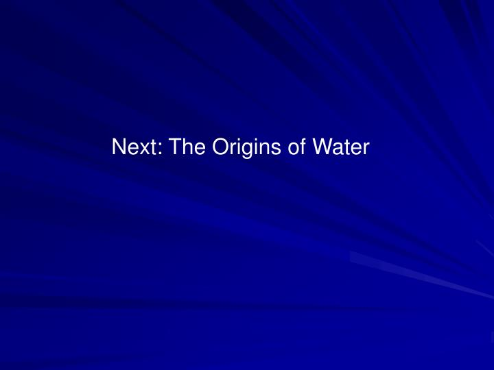 Next: The Origins of Water