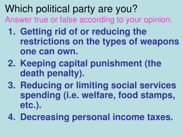 Which political party are you answer true or false according to your opinion