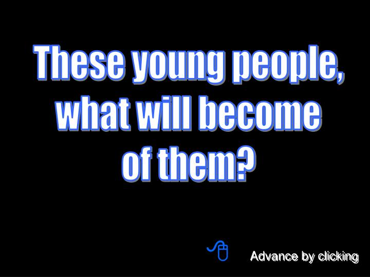 These young people,