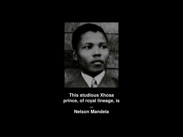 This studious Xhosa prince, of royal lineage, is ...