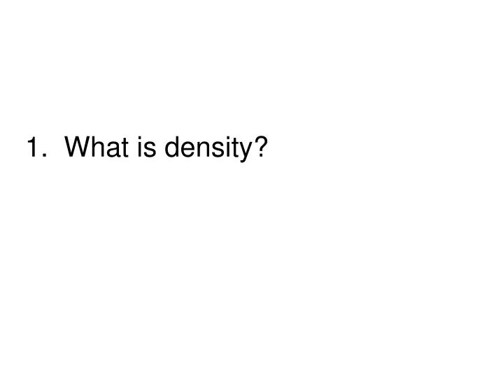 1.  What is density?