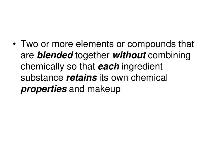 Two or more elements or compounds that are