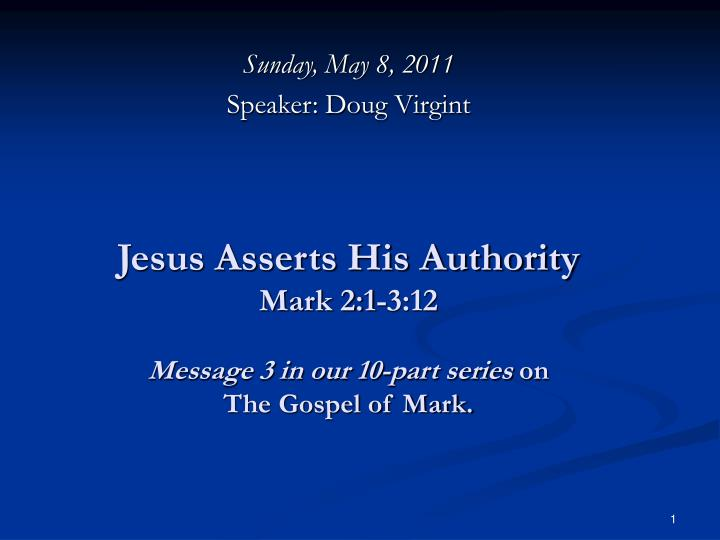 jesus asserts his authority mark 2 1 3 12 message 3 in our 10 part series on the gospel of mark n.