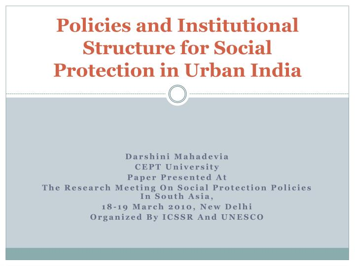 policies and institutional structure for social protection in urban india n.