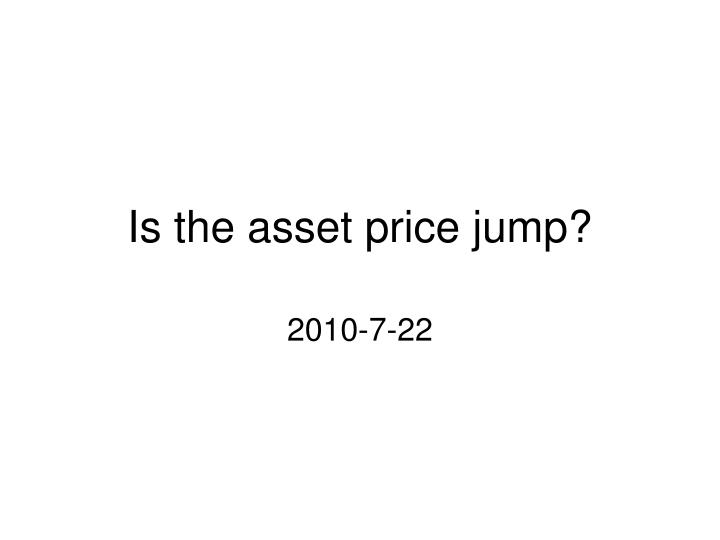 Is the asset price jump