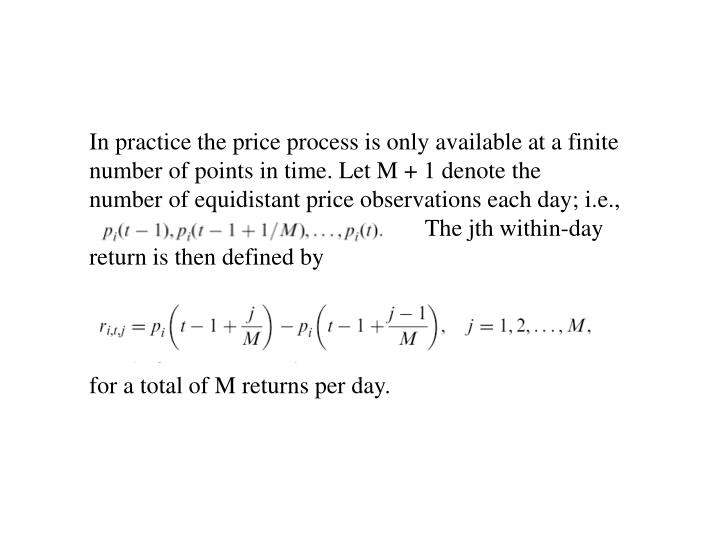 In practice the price process is only available at a finite number of points in time. Let M + 1 denote the