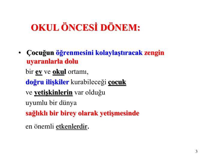 OKUL ÖNCESİ DÖNEM: