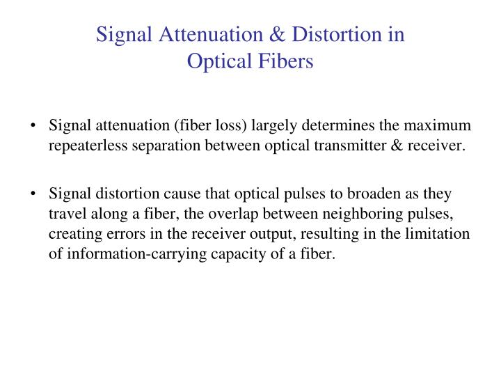 Signal attenuation distortion in optical fibers
