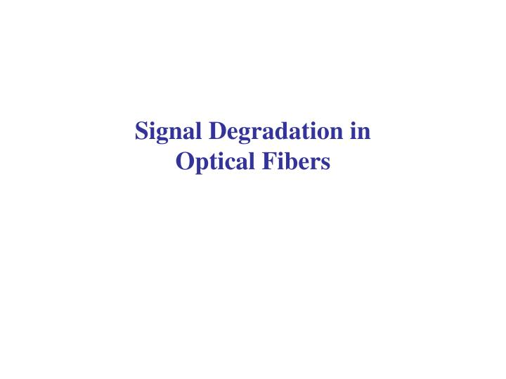 Signal Degradation in