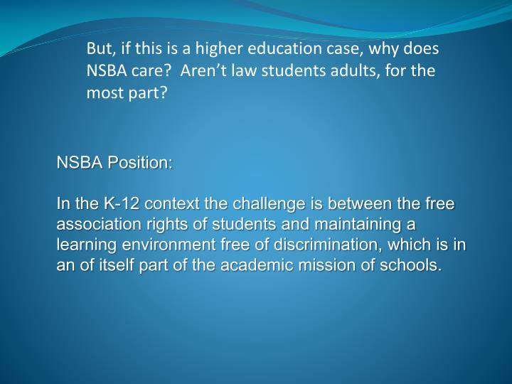 But, if this is a higher education case, why does NSBA care?  Aren't law students adults, for the most part?