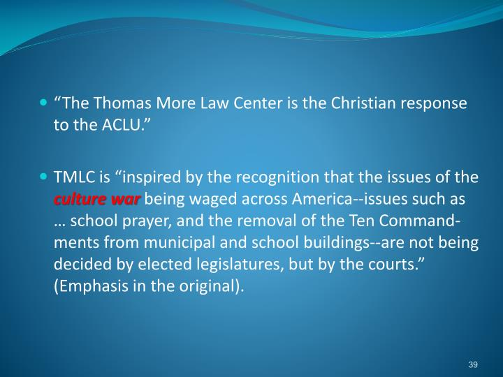 """The Thomas More Law Center is the Christian response to the ACLU."""