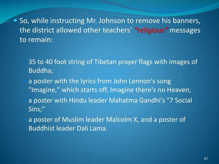 So, while instructing Mr. Johnson to remove his banners, the district allowed other teachers'