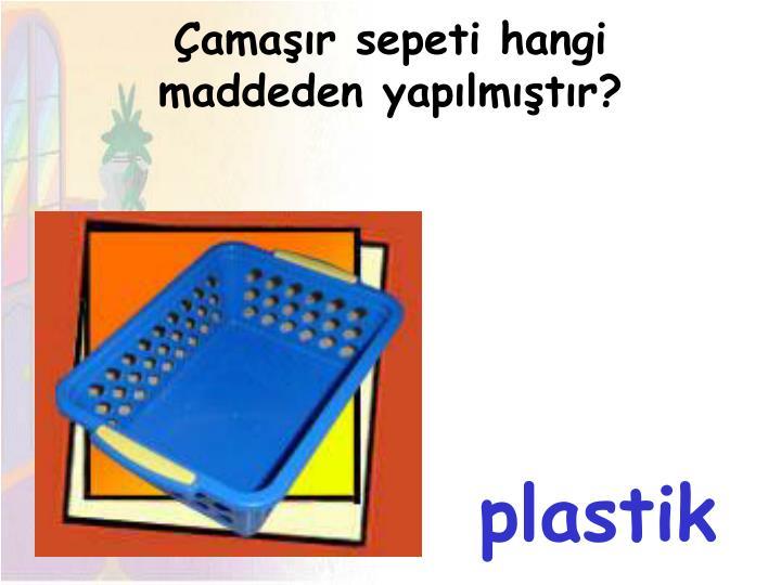 Çamaşır sepeti hangi maddeden yapılmıştır?